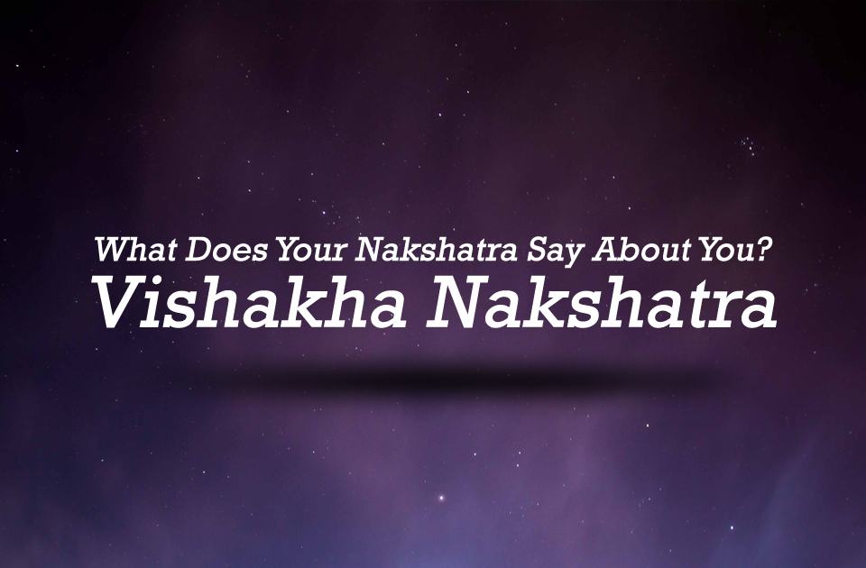 What Does Your Nakshatra Say About You? - Vishakha Nakshatra