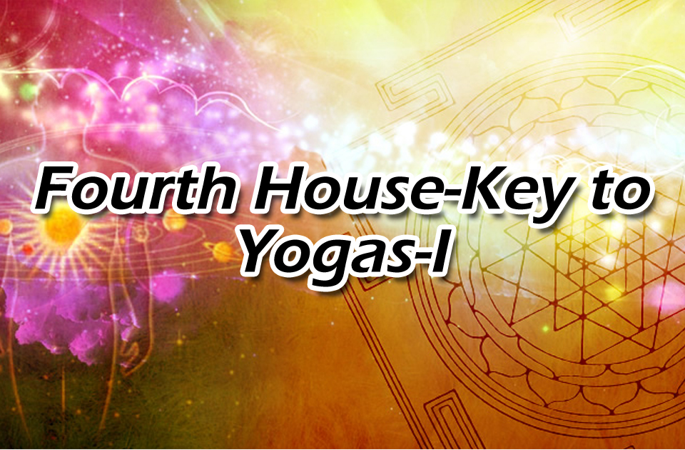 Fourth House: Key to Yogas- I - Vedic Astrology Blog
