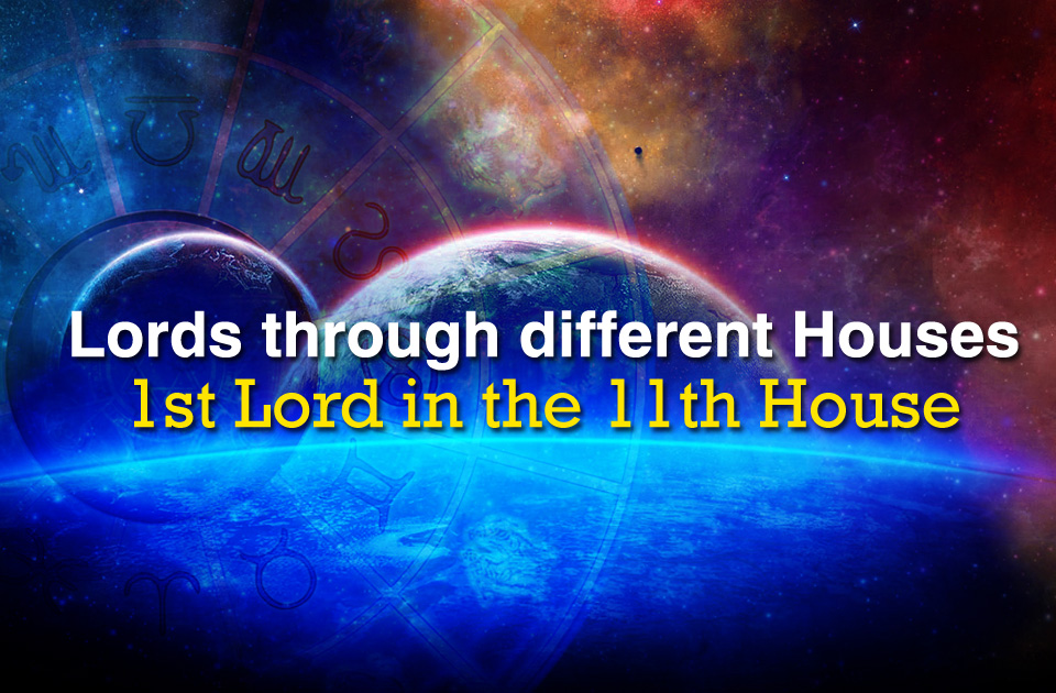 Lords through different houses: 1st Lord in the 11th house - Vedic
