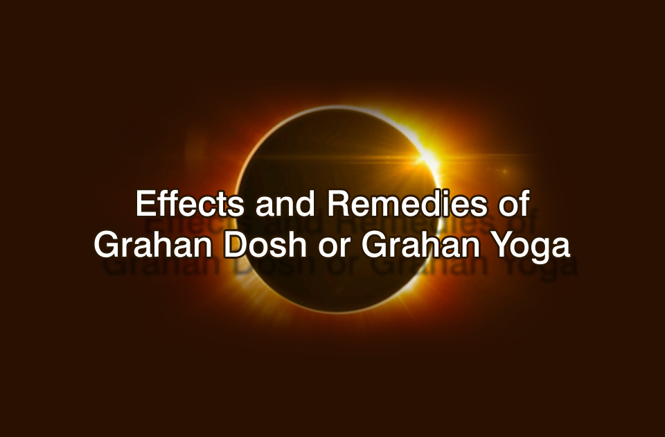 Effects and Remedies of Grahan Dosh or Grahan Yoga - Vedic