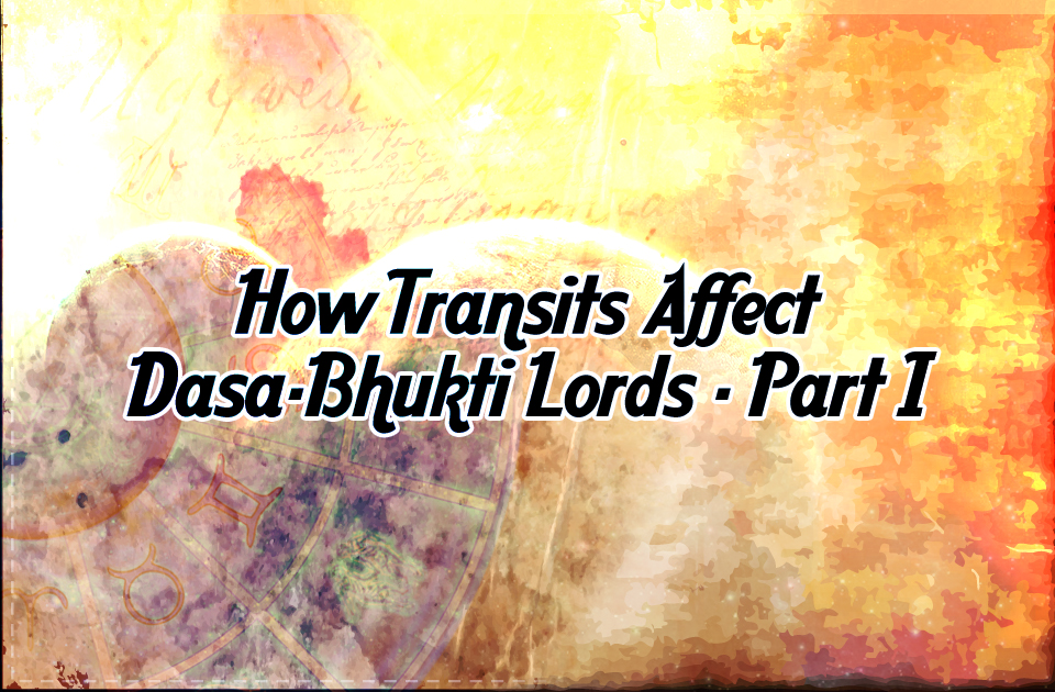 How Transits Affects Dasa-Bhukti Lords - Part1 - Vedic
