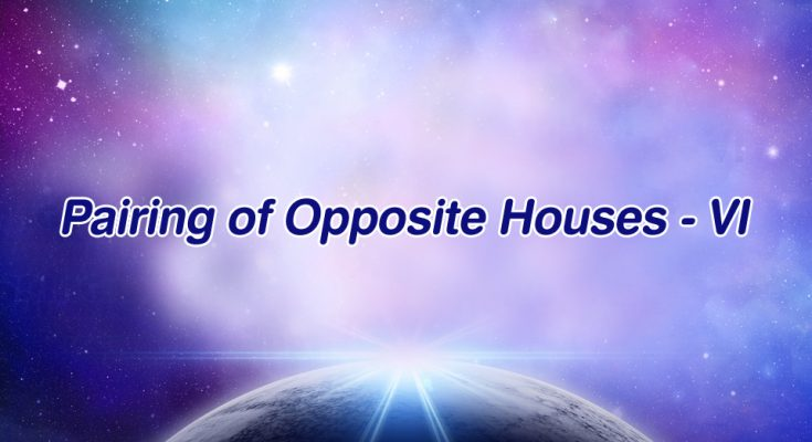 Pairing of Opposite Houses - VI - Vedic Astrology Blog