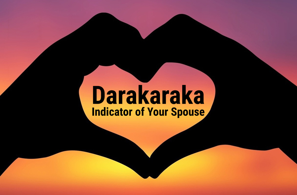 Darakaraka - Indicator of Your Spouse - Vedic Astrology Blog