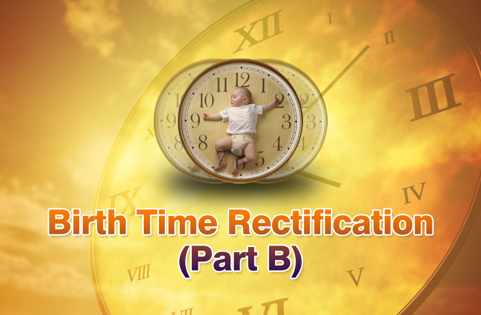 Birth Time Rectification (Part B) - Vedic Astrology Blog