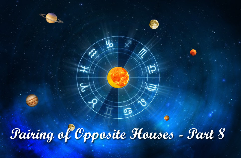 Pairing of Opposite Houses - Part VIII - Vedic Astrology Blog