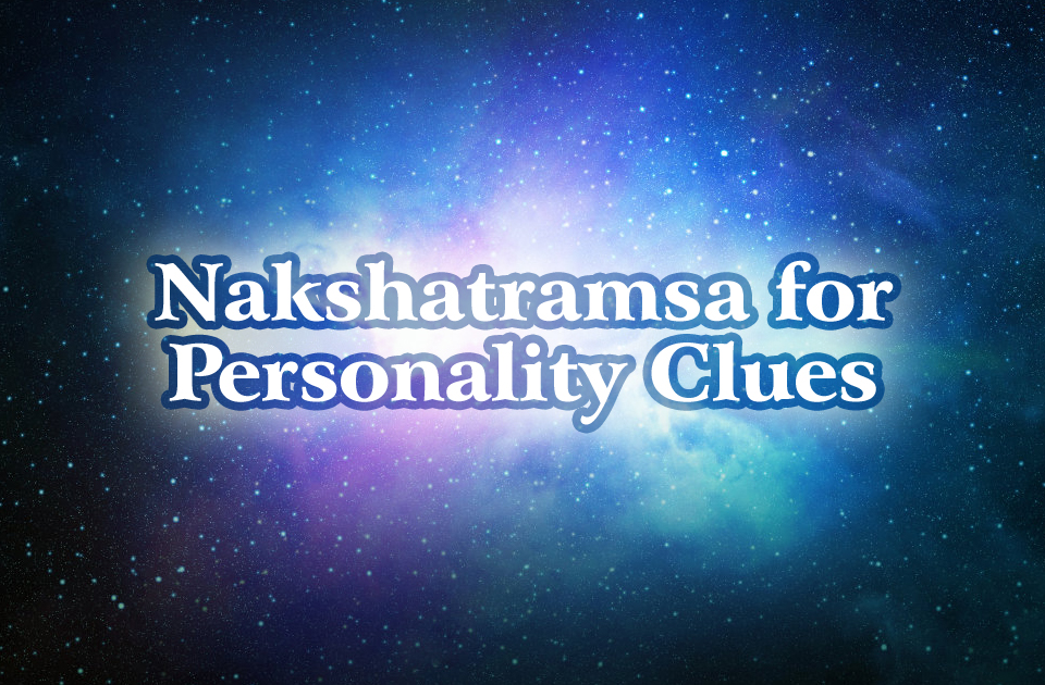 Nakshatramsa for Personality Clues - Vedic Astrology Blog