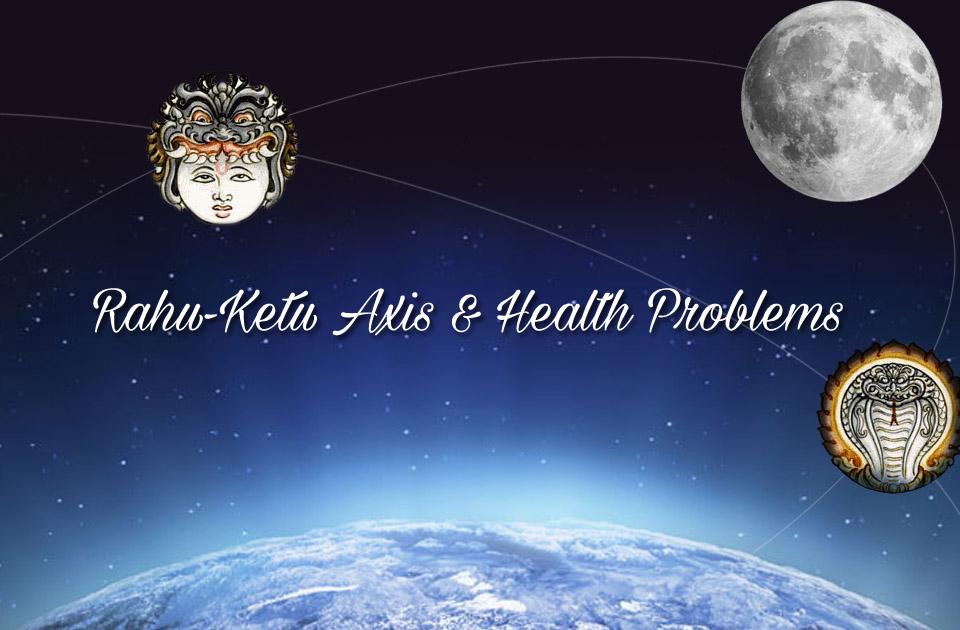 Rahu-Ketu Axis and Health Problems - Vedic Astrology Blog
