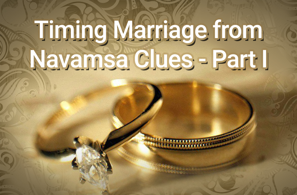Timing Marriage From Navamsa Clues Part I Vedic Astrology Blog
