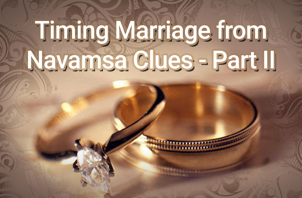 Timing Marriage from Navamsa Clues - Part II - Vedic Astrology Blog