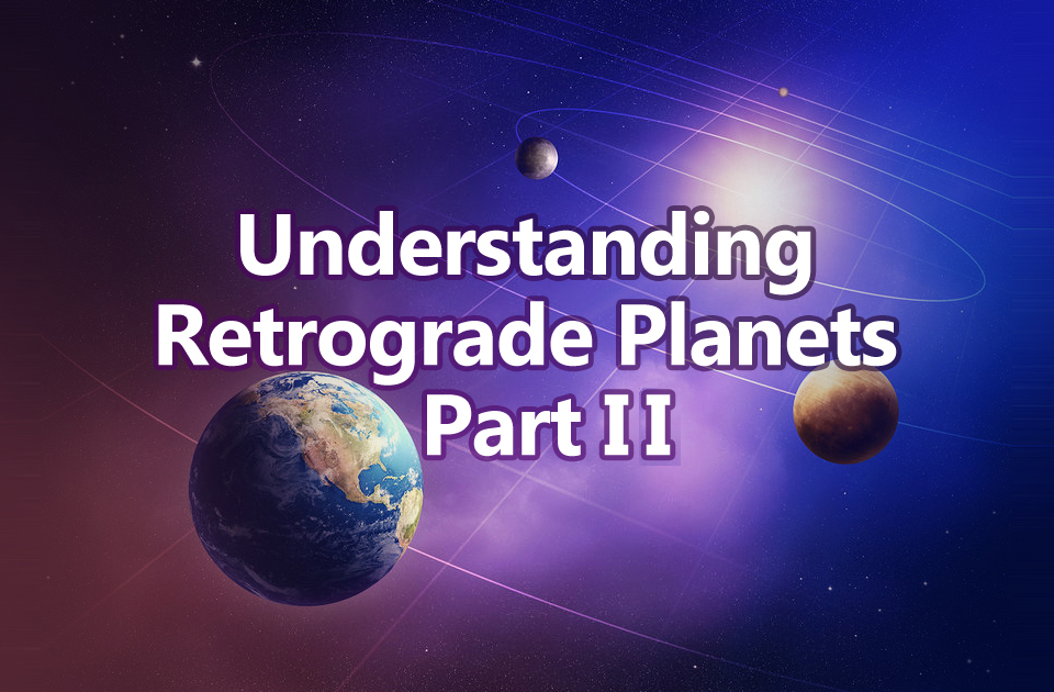 Understanding Retrograde Planets Part Ii Vedic Astrology Blog