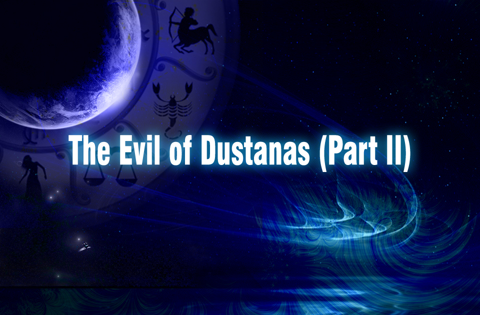 The Evil of Dustanas (Part II) - Vedic Astrology Blog