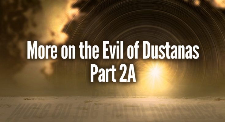 More on Evils of Dustanas - Part 2A
