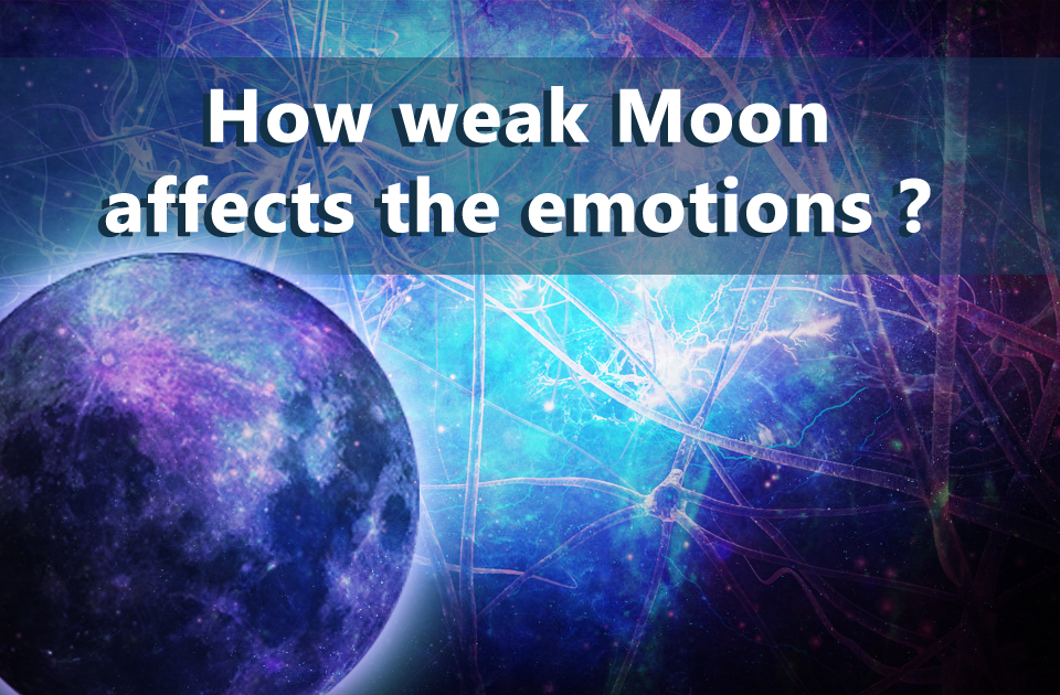 How weak Moon affects the emotions ? - Vedic Astrology Blog