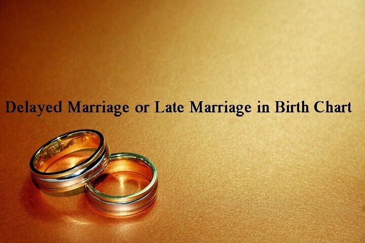 Delayed Marriage Or Late Marriage In Birth Chart Vedic Astrology Blog