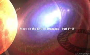 More on the evil of dustanas -part4b