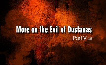 More on the Evil of Dustanas – Part V A
